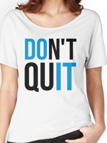 Don't Quit / Do It Gym Quote Women's Relaxed Fit T-Shirt
