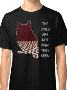 THE OWLS ARE NOT WHAT THE SEEM Classic T-Shirt
