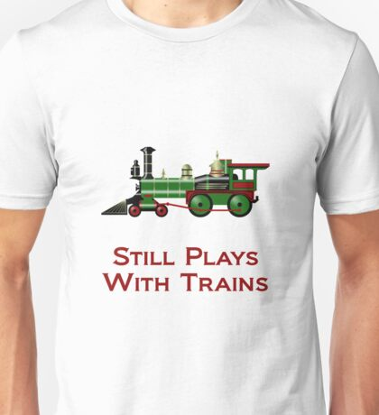 Still Plays With Trains Unisex T-Shirt