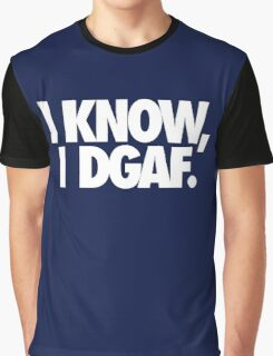 I KNOW, I DGAF. Graphic T-Shirt