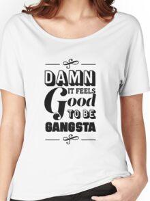 Damn It Feels Good To Be Gangsta Women's Relaxed Fit T-Shirt