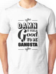Damn It Feels Good To Be Gangsta Unisex T-Shirt