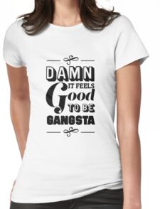 Damn It Feels Good To Be Gangsta Womens Fitted T-Shirt