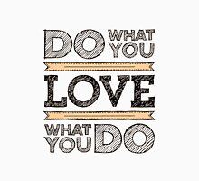 Do What You Love Unisex T-Shirt