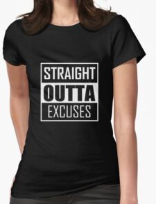 STRAIGHT OUTTA EXCUSES Womens Fitted T-Shirt