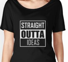 STRAIGHT OUTTA IDEAS Women's Relaxed Fit T-Shirt