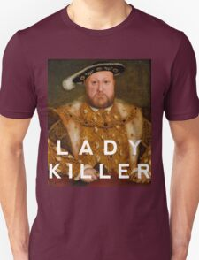 Henry the VIII- Lady Killer Unisex T-Shirt