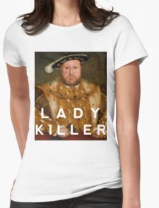 Henry the VIII- Lady Killer Womens Fitted T-Shirt