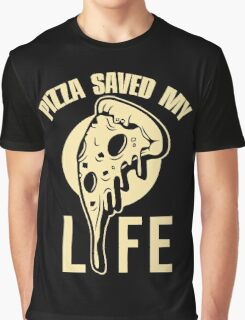 Pizza saved my life Graphic T-Shirt