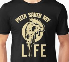 Pizza saved my life Unisex T-Shirt