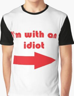 """I'm with an idiot"" Graphic T-Shirt"