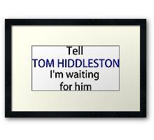 TELL TOM HIDDLESTON Framed Print
