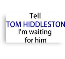 TELL TOM HIDDLESTON Canvas Print