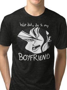 What Did You Do To My Boyfriend? Tri-blend T-Shirt