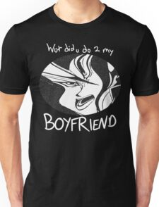 What Did You Do To My Boyfriend? Unisex T-Shirt