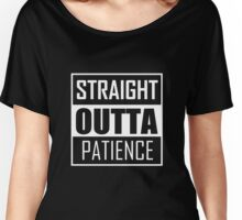 STRAIGHT OUTTA PATIENCE Women's Relaxed Fit T-Shirt