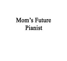 Mom's Future Pianist  by supernova23