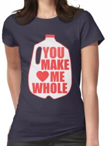 You Make Me Whole Womens Fitted T-Shirt