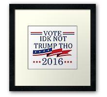 IDK NOT TRUMP THO voting ad joke Framed Print