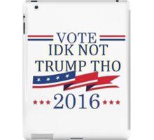 IDK NOT TRUMP THO voting ad joke iPad Case/Skin