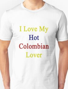 I Love My Hot Colombian Lover  T-Shirt