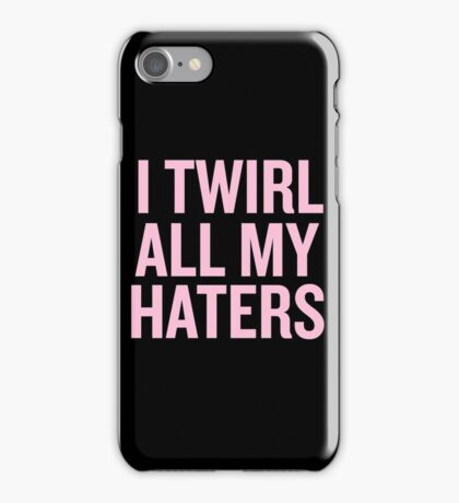 I Twirl all my haters iPhone Case/Skin