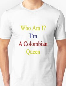 Who Am I? I'm A Colombian Queen  T-Shirt