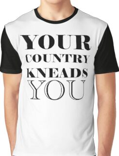 your country kneads you Graphic T-Shirt