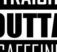 STRAIGHT OUTTA CAFFEINE Sticker