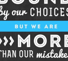 """We are bound by our choices, but we are more than our mistakes."" - Kate Beckett Sticker"