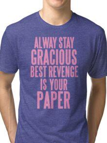 ALWAYS STAY GRACIOUS  Tri-blend T-Shirt