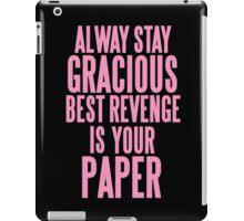 ALWAYS STAY GRACIOUS  iPad Case/Skin