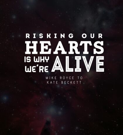 """Risking our hearts is why we're alive."" - Mike Royce to Kate Beckett Sticker"