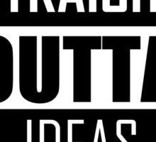 STRAIGHT OUTTA IDEAS Sticker