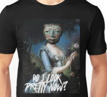 DO I LOOK PRETTY NOW? º3 Unisex T-Shirt