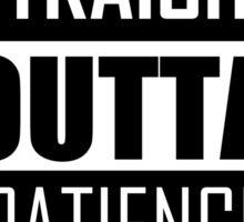 STRAIGHT OUTTA PATIENCE Sticker