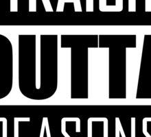 STRAIGHT OUTTA REASONS Sticker
