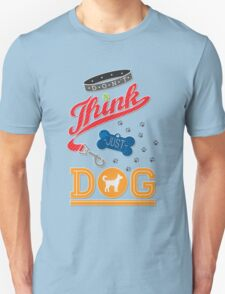 Don't Think Just Dog T-Shirt