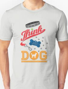 Don't Think Just Dog T-Shirt