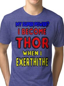 Cute Funny Joke- My Super Power is Becoming Thor Tri-blend T-Shirt