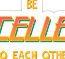 BE EXCELLENT TO EACH OTHER Sticker