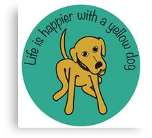Life is happier with a yellow dog Canvas Print