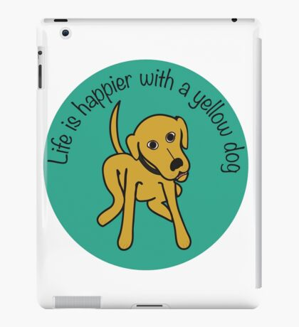 Life is happier with a yellow dog iPad Case/Skin