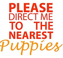 Please Direct Me To The Nearest Puppies Tshirts & Accessories Photographic Print