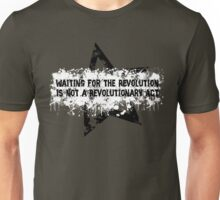 Waiting Is Not A Revolutionary Act Unisex T-Shirt