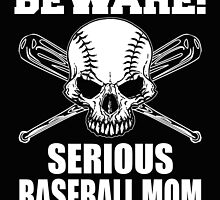 BEWARE! SERIOUS BASEBALL MOM by Stylishoop