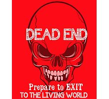 Dead End Prepare to Exit to the Living World Photographic Print
