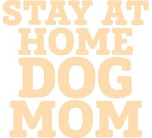 Stay At Home Dog Mom Tshirts & Accessories Photographic Print
