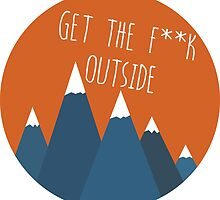 Get The F**K Outside by minimalistthing
