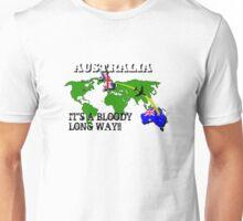 Australia - it's a bloody long way Unisex T-Shirt